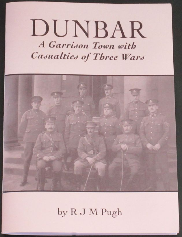 Dunbar - A Garrison Town with Casualties of Three Wars, by R.J.M. Pugh